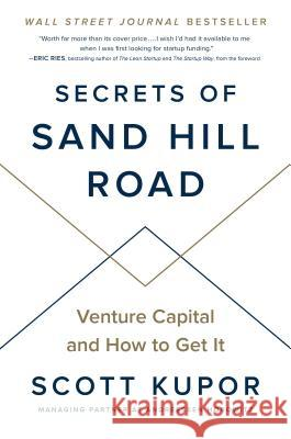 Secrets of Sand Hill Road: Venture Capital and How to Get It Scott Kupor 9780593083581