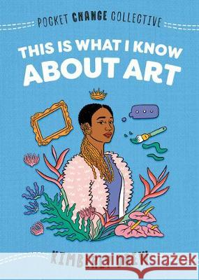 This Is What I Know about Art Kimberly Drew Ashley Lukashevsky 9780593095188