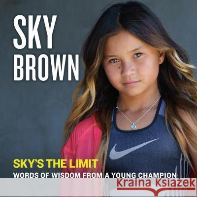 Sky's the Limit: Words of Wisdom from a Young Champion Sky Brown Inc 9780593096970