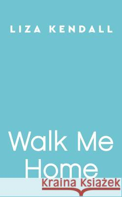 Walk Me Home Liza Kendall 9780593098004