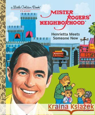 Mister Rogers' Neighborhood: Henrietta Meets Someone New Fred Rogers Golden Books 9780593119976