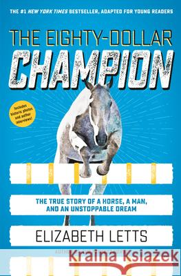 The Eighty-Dollar Champion: The True Story of a Man, a Horse, and an Unstoppable Dream Elizabeth Letts 9780593127131
