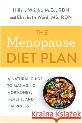 The Menopause Diet Plan: A Natural Guide to Managing Hormones, Health, and Happiness Hillary Wright Elizabeth M. Ward 9780593135662