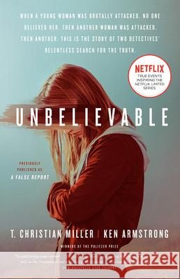 Unbelievable (Movie Tie-In): The Story of Two Detectives' Relentless Search for the Truth T. Christian Miller Ken Armstrong 9780593135792