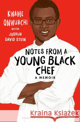 Notes from a Young Black Chef (Adapted for Young Adults) Kwame Onwuachi 9780593176009