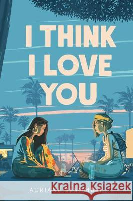 I Think I Love You Auriane Desombre 9780593179765