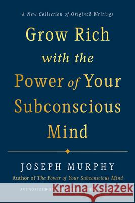 Grow Rich with the Power of Your Subconscious Mind Joseph (Joseph Murphy) Murphy 9780593192078 Random House USA Inc