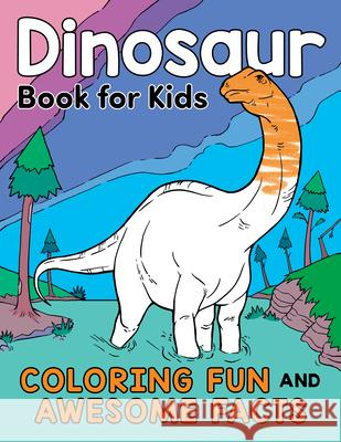Dinosaur Book for Kids: Coloring Fun and Awesome Facts about the Prehistoric Animals That Ruled the World! Katie Henries-Meisner 9780593196977