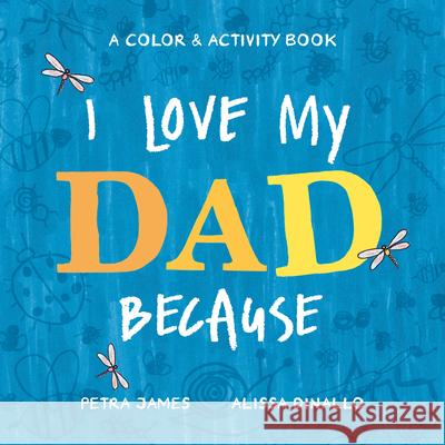 I Love My Dad Because: A Color & Activity Book Petra James Alissa Dinallo 9780593223925