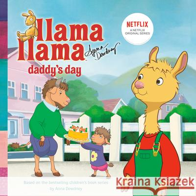 Llama Llama Daddy's Day Anna Dewdney 9780593224717