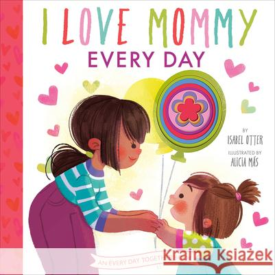 I Love Mommy Every Day Isabel Otter 9780593303788