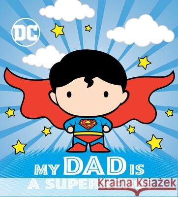 My Dad Is a Superhero! (DC Superman) Dennis R. Shealy Red Central Ltd 9780593305423