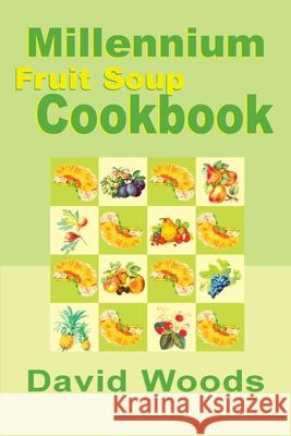 Millennium Fruit Soup Cookbook David Woods 9780595001828