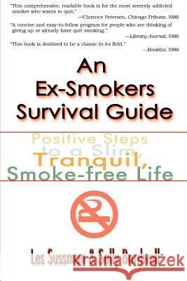 An Ex-Smoker's Survival Guide: Positive Steps to a Slim, Tranquil, Smoke-Free Life Les Sussman Sally Bordwell 9780595002474
