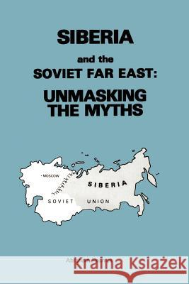 Siberia and the Soviet Far East:: Unmasking the Myths Abraham Resnick Armand Hammer 9780595002832