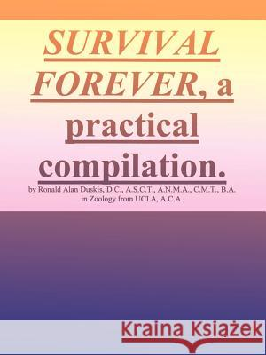 Survival Forever, a Practical Compilation Ronald Alan Duskis 9780595003747