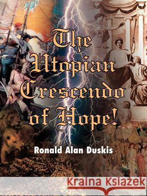 The Utopian Crescendo of Hope! Ronald Alan Duskis 9780595003761