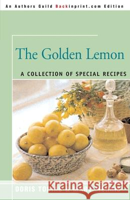 The Golden Lemon: A Collection of Special Recipes Doris Tobias Mary Merris 9780595004133