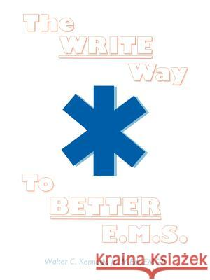 The Write Way to Better E.M.S.: How to Organize, Write & Give Better E.M.S. Reports Walter C., Jr. Kennedy 9780595004249