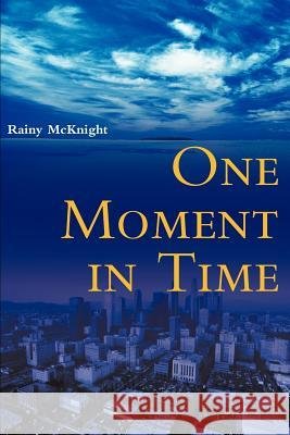 One Moment in Time Rainy McKnight 9780595004799