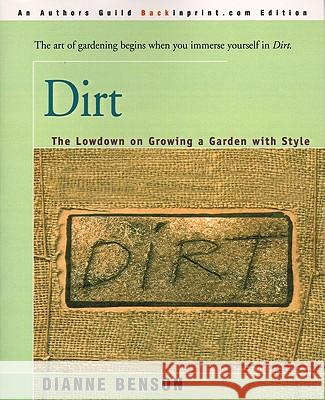 Dirt: The Lowdown on Growing a Garden with Style Dianne S. Benson 9780595004911