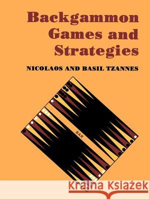 Backgammon Games and Strategies Nicolaos S. Tzannes Basil Tzannes 9780595005376