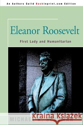 Eleanor Roosevelt: First Lady and Humanitarian Michael A. Schuman 9780595007417 Backinprint.com