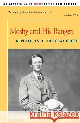 Mosby and His Rangers : Adventures of the Gray Ghost Susan Provost Beller 9780595007882