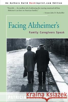 Facing Alzheimer's: Family Caregivers Speak Patricia Brown Coughlan 9780595008032