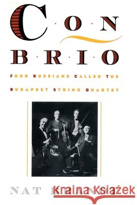 Con Brio : Four Russians Called the Budapest String Quartet Nat Brandt 9780595010110