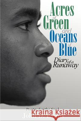 Acres of Green and Oceans of Blue: Diary of a Runaway : Poetry for the Soul John Dwayne Evans 9780595010332