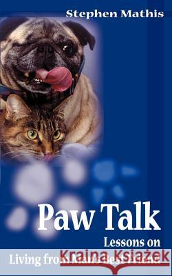 Paw Talk : Lessons on Living from Man's Best Friend Stephen Mathis 9780595010677