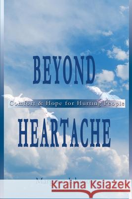 Beyond Heartache: Comfort & Hope for Hurting People Margaret Johnson 9780595010769