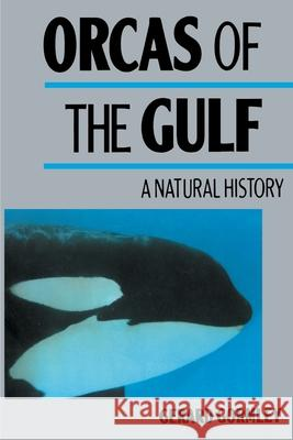 Orcas of the Gulf: A Natural History Gerard Gormley 9780595011186