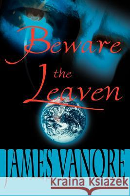 Beware the Leaven James Vanore 9780595088621