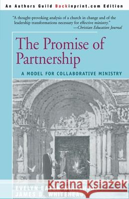 The Promise of Partnership: A Model for Collaborative Ministry James D. Whitehead Evelyn Eaton Whitehead John J. Egan 9780595088959