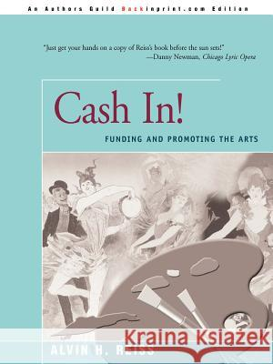 Cash In!: Funding & Promoting the Arts Alvin H. Reiss 9780595089116