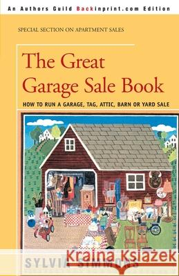 The Great Garage Sale Book: How to Run a Garage, Tag, Attic, Barn, or Yard Sale Sylvia Simmons 9780595089574