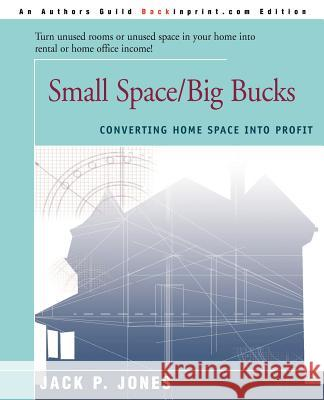 Small Space/Big Bucks: Converting Home Space Into Profits Jack Payne Jones 9780595089871
