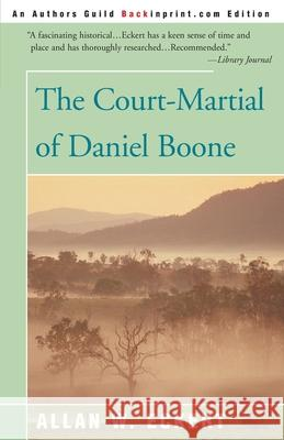 The Court-Martial of Daniel Boone Allan W. Eckert 9780595089901