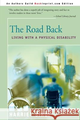 The Road Back: Living with a Physical Disability Harriet Sirof 9780595090716