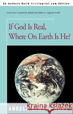 If God is Real, Where on Earth is He? Angela Elwell Hunt 9780595092246