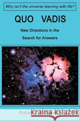 Quo Vadis: New Directions in the Search for Answers Robert J. Williams 9780595093304