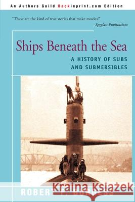 Ships Beneath the Sea: A History of Subs and Submersibles Robert F. Burgess 9780595093786