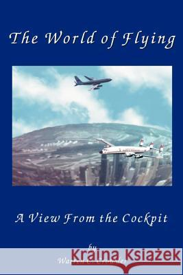 The World of Flying : A View from the Cockpit Warren Crowder 9780595094875