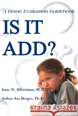 Is It Add? : A Home Evaluation Guidebook Isaac N. Silberman Arthur Asa Berger 9780595095469
