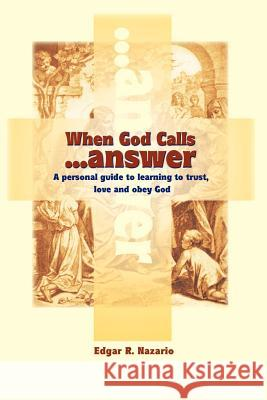 When God Calls...Answer: A Personal Guide to Learning to Trust, Love and Obey God Edgar R. Nazario 9780595096435