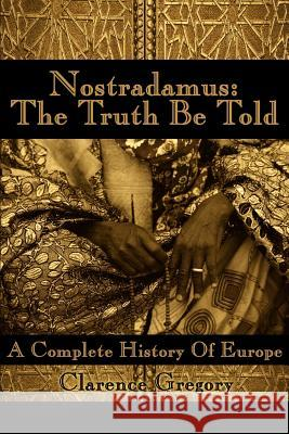 Nostradamus: The Truth Be Told: A Complete History of Europe Mary Lou Bittner 9780595099375