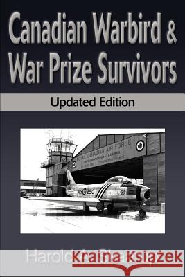 Canadian Warbird Survivors: A Handbook on Where to Find Them Harold A. Skaarup 9780595122165