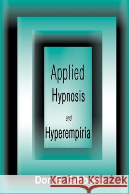 Applied Hypnosis and Hyperempiria Don E. Gibbons Theodore Xenophon Barber 9780595124763